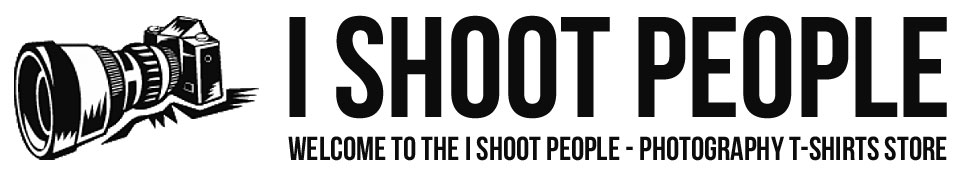 I Shoot People - Photography T-Shirts Store Custom Shirts & Apparel